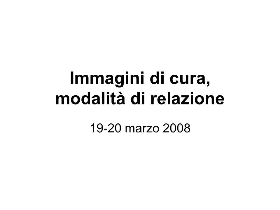 Immagini di cura, modalità di relazione 19-20 marzo 2008