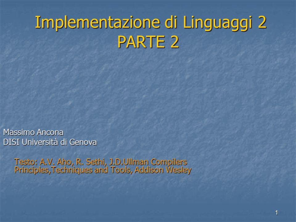 1 Implementazione di Linguaggi 2 PARTE 2 Implementazione di Linguaggi 2 PARTE 2 Massimo Ancona DISI Università di Genova Testo: A.V.
