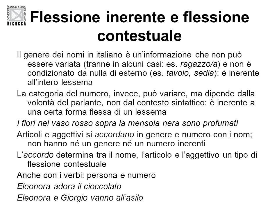 Flessione inerente e flessione contestuale Il genere dei nomi in italiano è un'informazione che non può essere variata (tranne in alcuni casi: es.