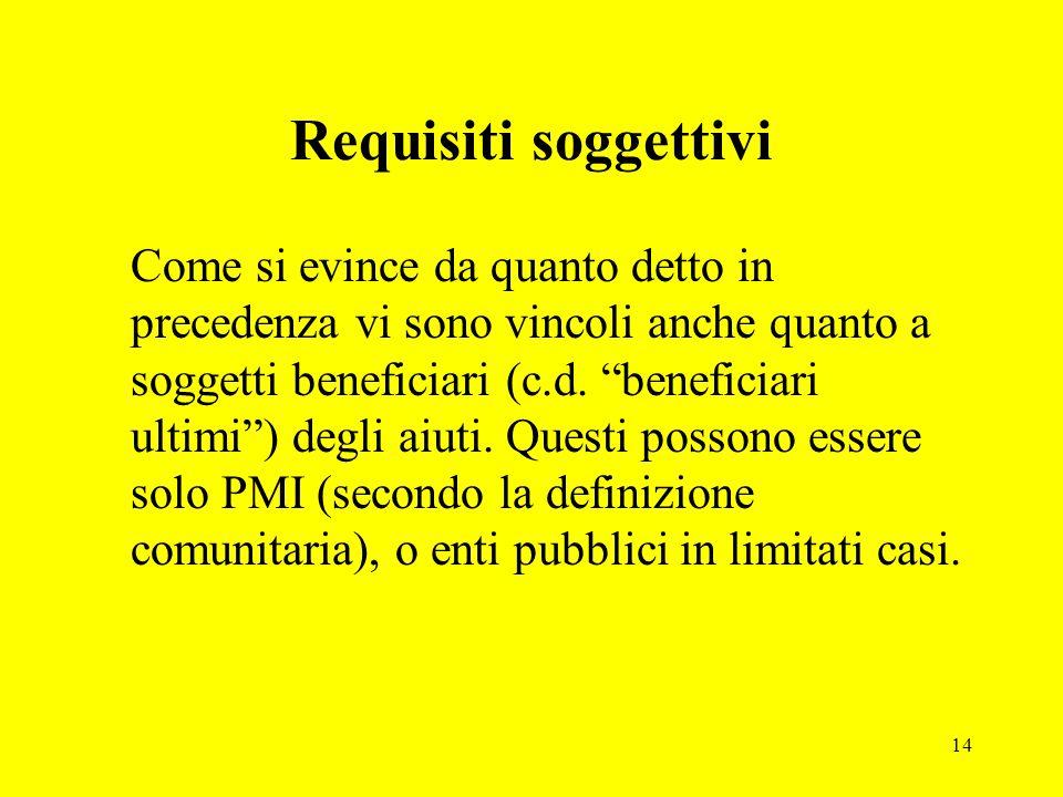 14 Requisiti soggettivi Come si evince da quanto detto in precedenza vi sono vincoli anche quanto a soggetti beneficiari (c.d.