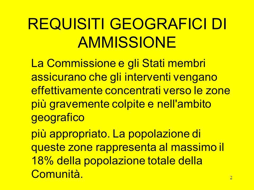 2 REQUISITI GEOGRAFICI DI AMMISSIONE La Commissione e gli Stati membri assicurano che gli interventi vengano effettivamente concentrati verso le zone più gravemente colpite e nell ambito geografico più appropriato.