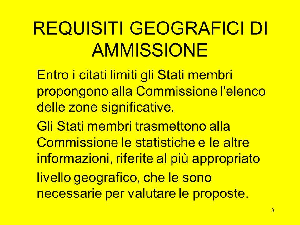 3 REQUISITI GEOGRAFICI DI AMMISSIONE Entro i citati limiti gli Stati membri propongono alla Commissione l elenco delle zone significative.