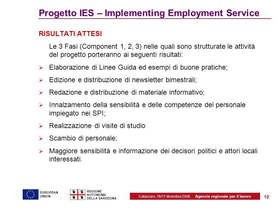 Catanzaro, 16/17 dicembre 2008 Agenzia regionale per il lavoro REGIONE AUTONOMA DELLA SARDEGNA EUROPEAN UNION 10 Progetto IES – Implementing Employmen
