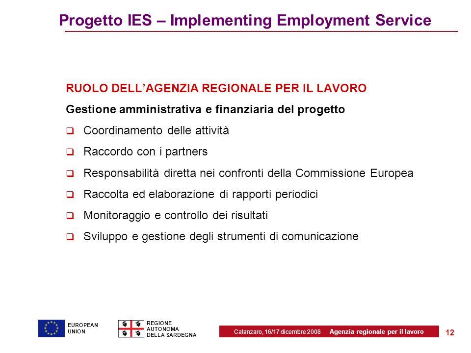 Catanzaro, 16/17 dicembre 2008 Agenzia regionale per il lavoro REGIONE AUTONOMA DELLA SARDEGNA EUROPEAN UNION 12 Progetto IES – Implementing Employmen