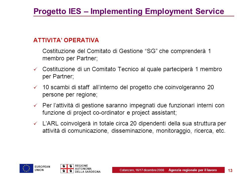 Catanzaro, 16/17 dicembre 2008 Agenzia regionale per il lavoro REGIONE AUTONOMA DELLA SARDEGNA EUROPEAN UNION 13 Progetto IES – Implementing Employmen