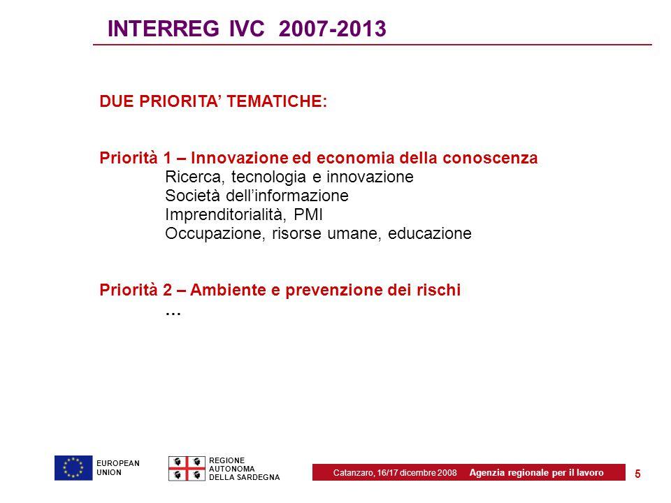 Catanzaro, 16/17 dicembre 2008 Agenzia regionale per il lavoro REGIONE AUTONOMA DELLA SARDEGNA EUROPEAN UNION 5 INTERREG IVC 2007-2013 DUE PRIORITA' T