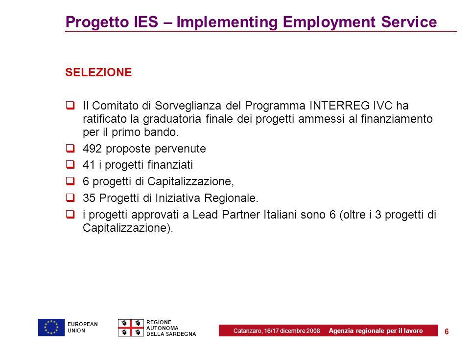 Catanzaro, 16/17 dicembre 2008 Agenzia regionale per il lavoro REGIONE AUTONOMA DELLA SARDEGNA EUROPEAN UNION 6 Progetto IES – Implementing Employment