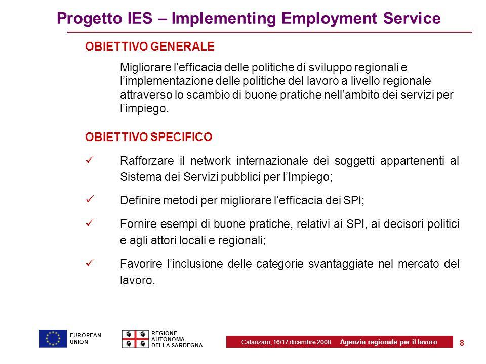 Catanzaro, 16/17 dicembre 2008 Agenzia regionale per il lavoro REGIONE AUTONOMA DELLA SARDEGNA EUROPEAN UNION 8 Progetto IES – Implementing Employment