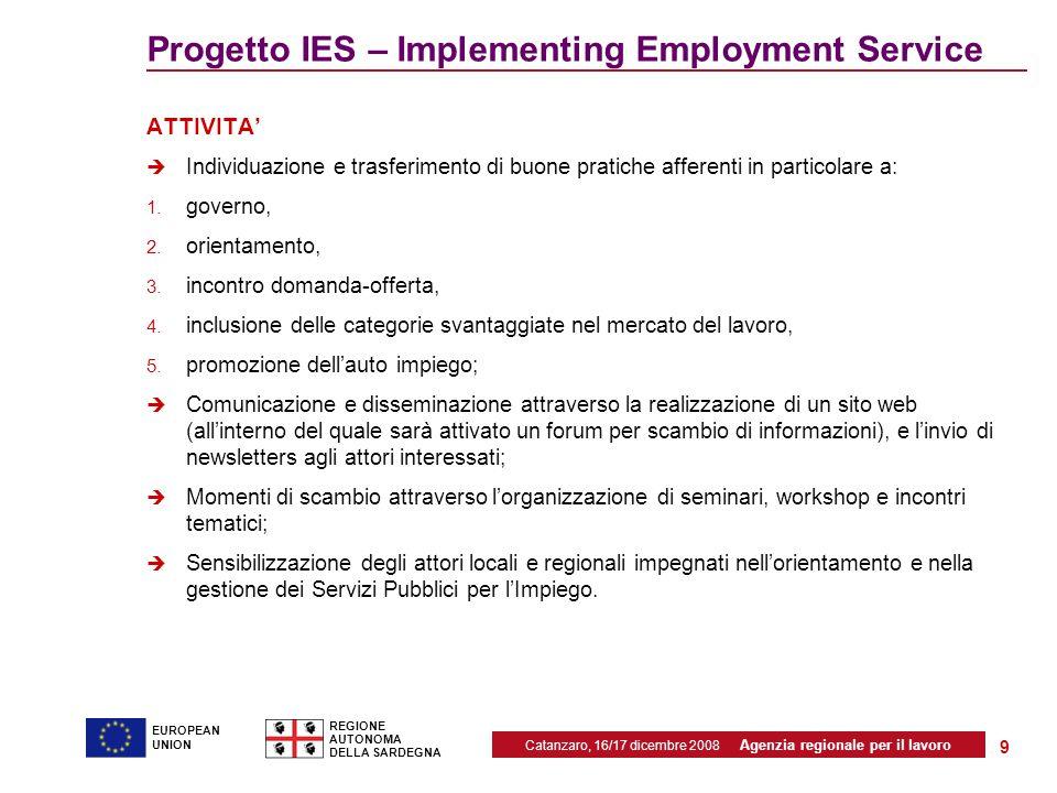 Catanzaro, 16/17 dicembre 2008 Agenzia regionale per il lavoro REGIONE AUTONOMA DELLA SARDEGNA EUROPEAN UNION 9 Progetto IES – Implementing Employment