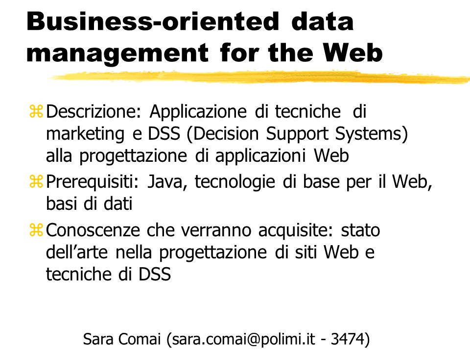 Business-oriented data management for the Web zDescrizione: Applicazione di tecniche di marketing e DSS (Decision Support Systems) alla progettazione