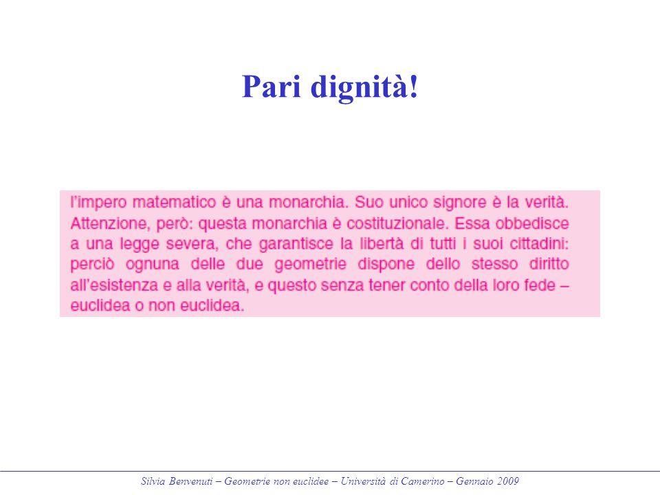 Silvia Benvenuti – Geometrie non euclidee – Università di Camerino – Gennaio 2009 Pari dignità!