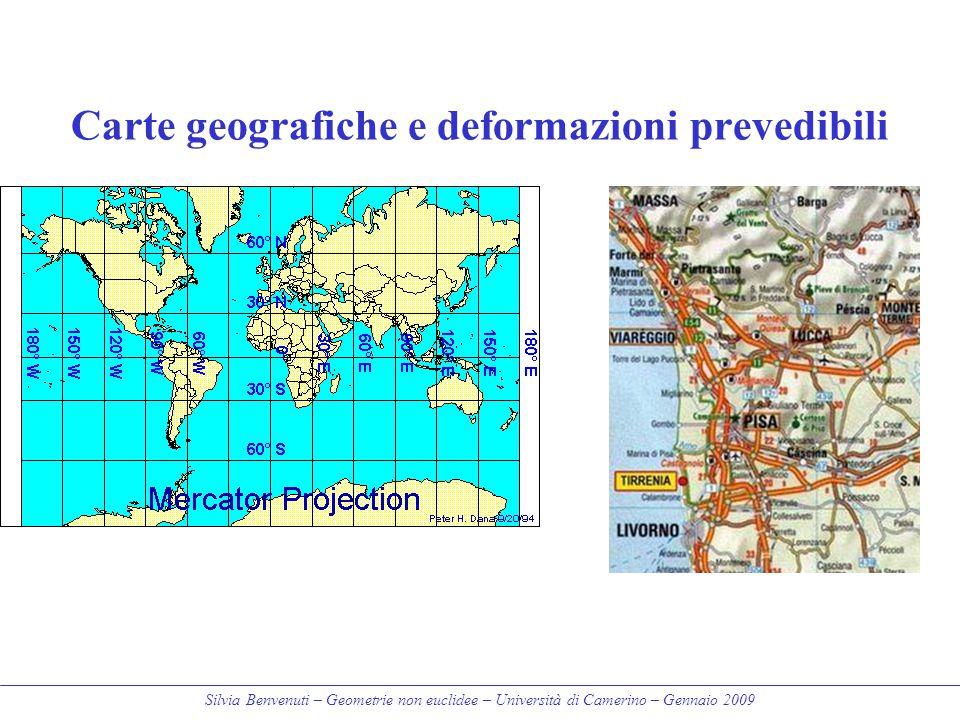 Silvia Benvenuti – Geometrie non euclidee – Università di Camerino – Gennaio 2009 Carte geografiche e deformazioni prevedibili