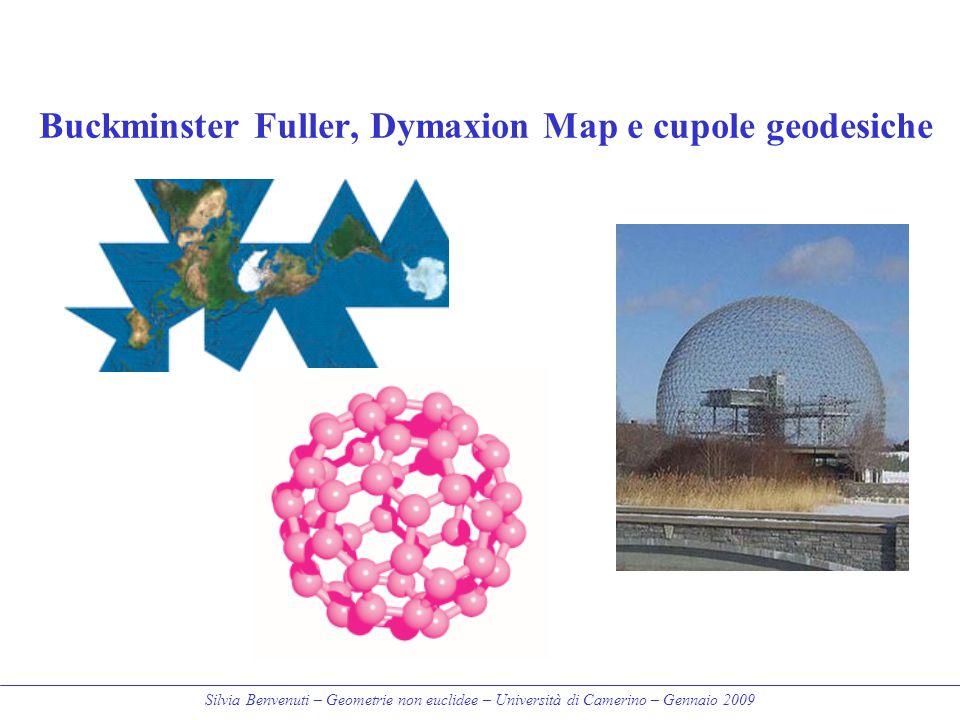 Silvia Benvenuti – Geometrie non euclidee – Università di Camerino – Gennaio 2009 Buckminster Fuller, Dymaxion Map e cupole geodesiche