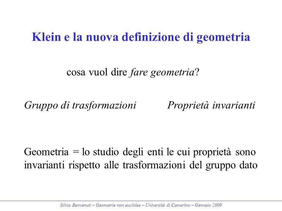 Silvia Benvenuti – Geometrie non euclidee – Università di Camerino – Gennaio 2009 Klein e la nuova definizione di geometria Gruppo di trasformazioniPr