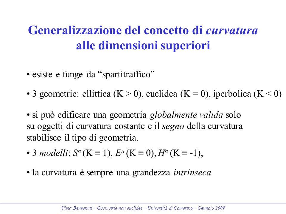 Silvia Benvenuti – Geometrie non euclidee – Università di Camerino – Gennaio 2009 Generalizzazione del concetto di curvatura alle dimensioni superiori
