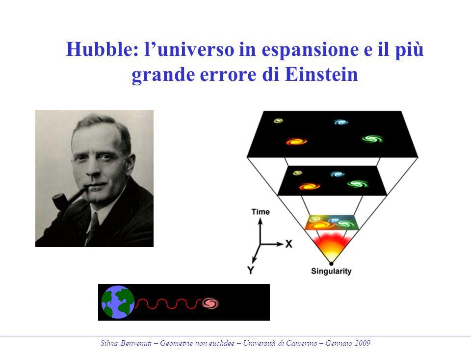 Silvia Benvenuti – Geometrie non euclidee – Università di Camerino – Gennaio 2009 Hubble: l'universo in espansione e il più grande errore di Einstein