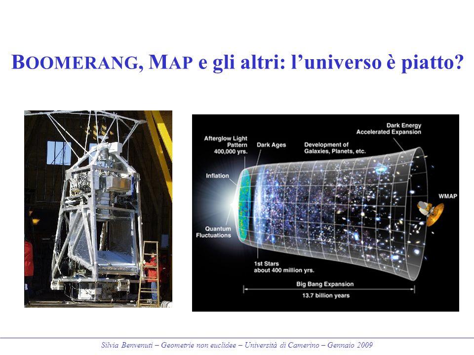 Silvia Benvenuti – Geometrie non euclidee – Università di Camerino – Gennaio 2009 B OOMERANG, M AP e gli altri: l'universo è piatto?