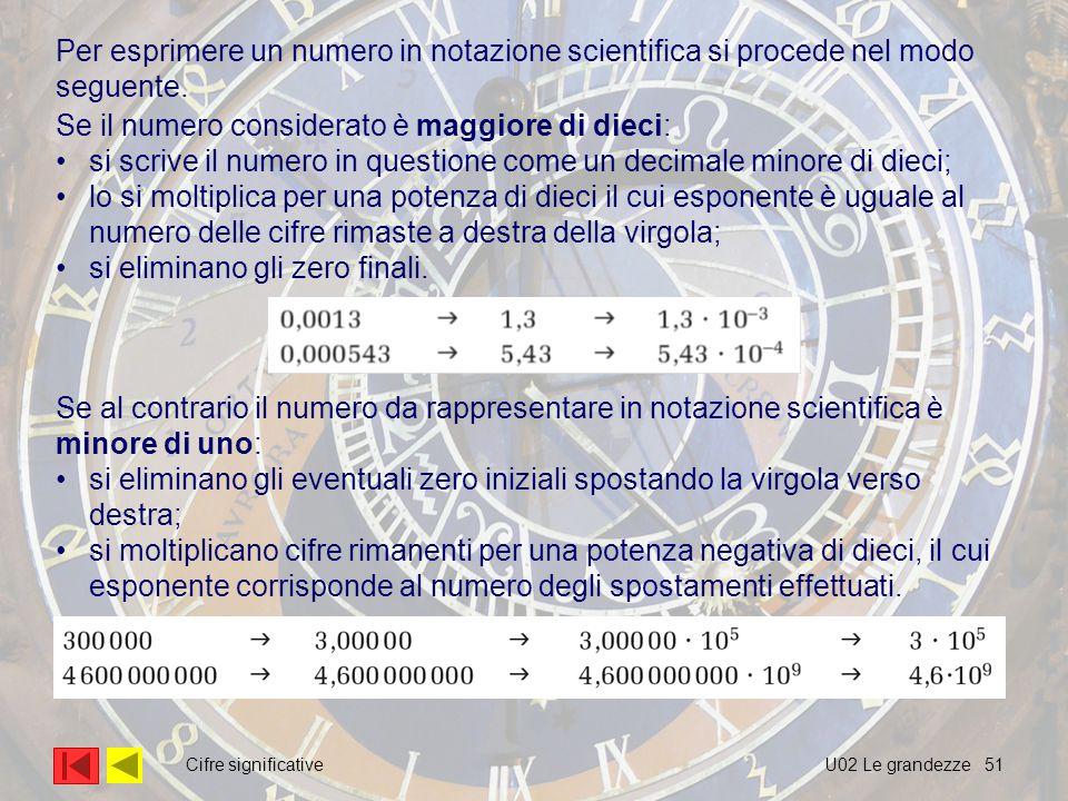 51 Per esprimere un numero in notazione scientifica si procede nel modo seguente. Se al contrario il numero da rappresentare in notazione scientifica