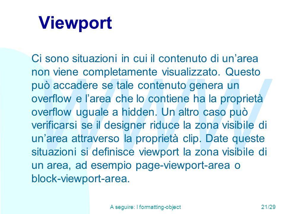 WWW A seguire: I formatting-object21/29 Viewport Ci sono situazioni in cui il contenuto di un'area non viene completamente visualizzato.