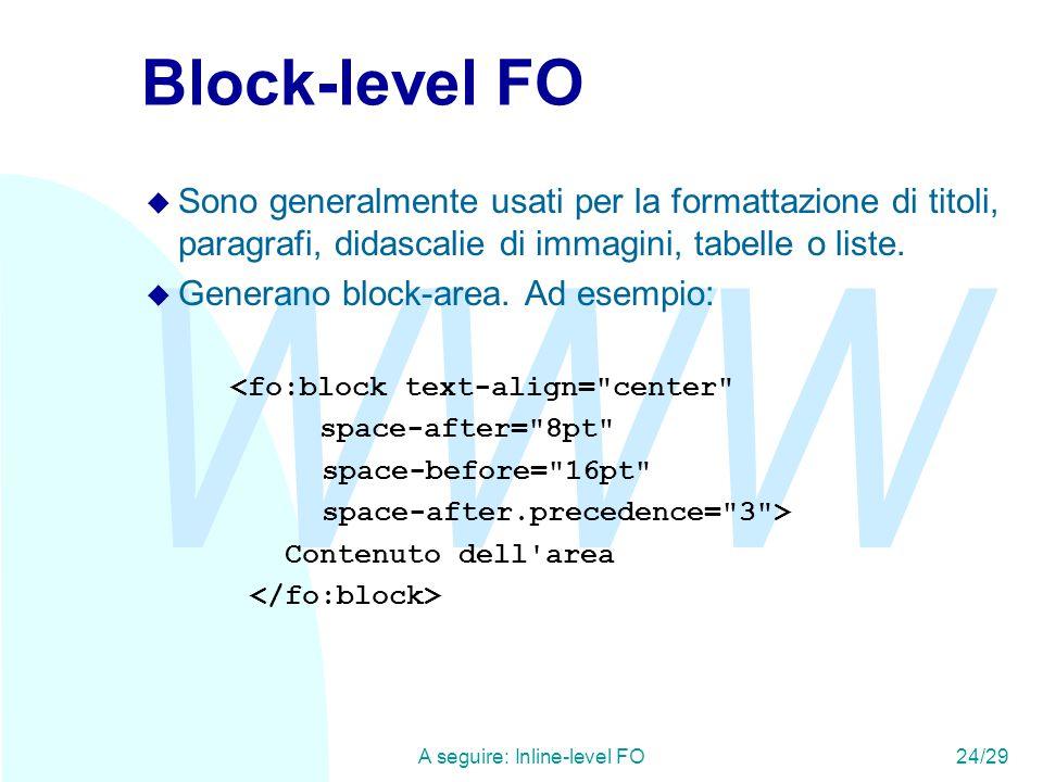 WWW A seguire: Inline-level FO24/29 Block-level FO u Sono generalmente usati per la formattazione di titoli, paragrafi, didascalie di immagini, tabelle o liste.