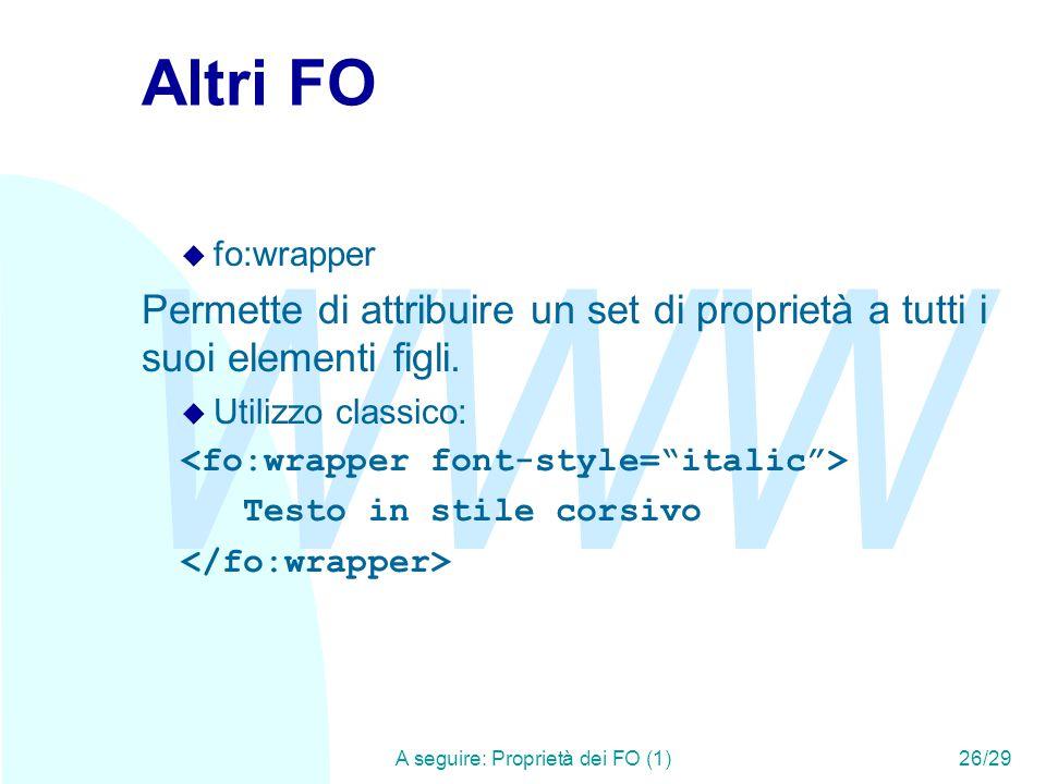 WWW A seguire: Proprietà dei FO (1)26/29 Altri FO u fo:wrapper Permette di attribuire un set di proprietà a tutti i suoi elementi figli.