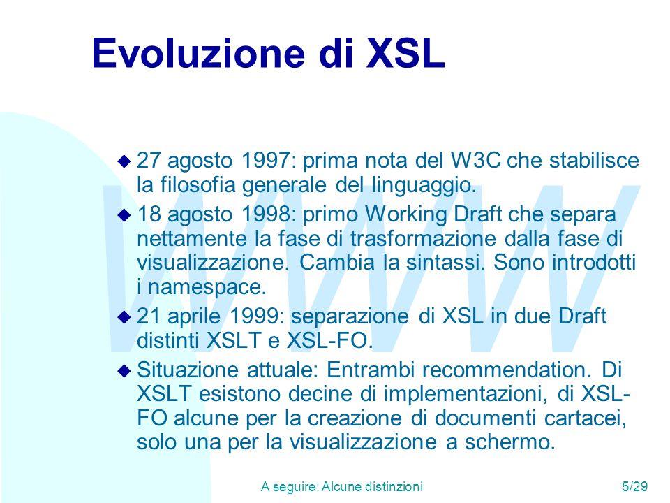 WWW A seguire: Alcune distinzioni5/29 Evoluzione di XSL u 27 agosto 1997: prima nota del W3C che stabilisce la filosofia generale del linguaggio.