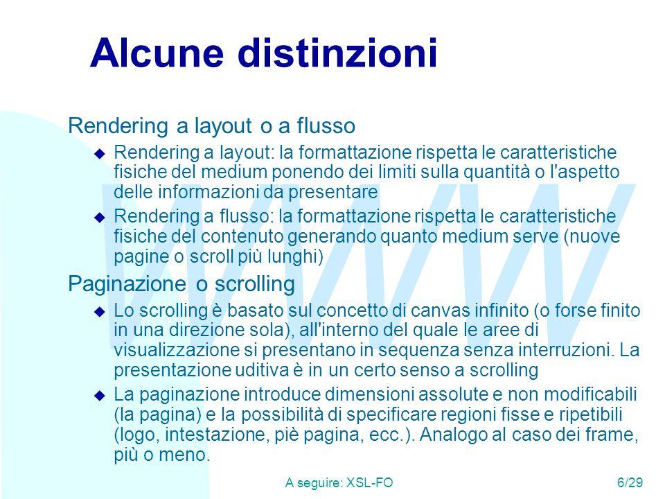 WWW A seguire: XSL-FO6/29 Alcune distinzioni Rendering a layout o a flusso u Rendering a layout: la formattazione rispetta le caratteristiche fisiche