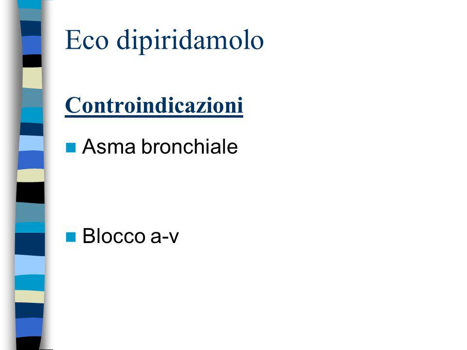 Eco dipiridamolo Controindicazioni Asma bronchiale Blocco a-v