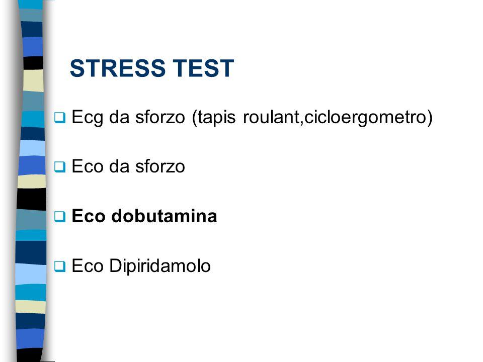 STRESS TEST  Ecg da sforzo (tapis roulant,cicloergometro)  Eco da sforzo  Eco dobutamina  Eco Dipiridamolo