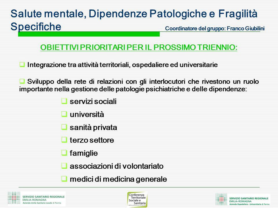 Salute mentale, Dipendenze Patologiche e Fragilità Specifiche Coordinatore del gruppo: Franco Giubilini OBIETTIVI PRIORITARI PER IL PROSSIMO TRIENNIO: