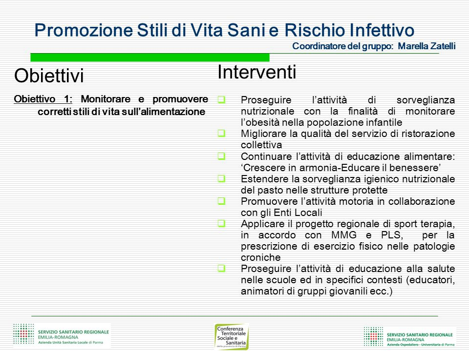 Promozione Stili di Vita Sani e Rischio Infettivo Coordinatore del gruppo: Marella Zatelli Obiettivi Obiettivo 1: Monitorare e promuovere corretti sti