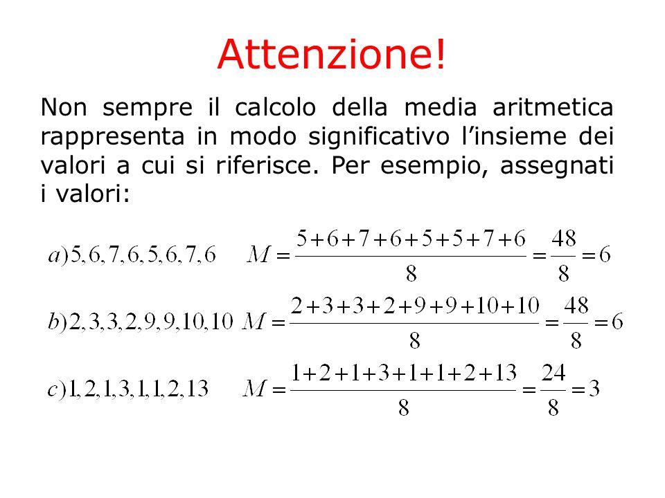 Attenzione! Non sempre il calcolo della media aritmetica rappresenta in modo significativo l'insieme dei valori a cui si riferisce. Per esempio, asseg