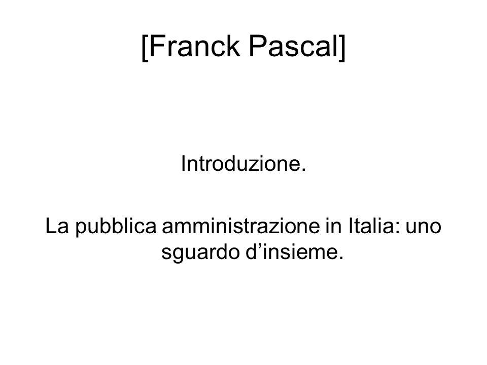 [Franck Pascal] Introduzione. La pubblica amministrazione in Italia: uno sguardo d'insieme.