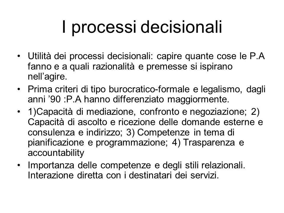 I processi decisionali Utilità dei processi decisionali: capire quante cose le P.A fanno e a quali razionalità e premesse si ispirano nell'agire.