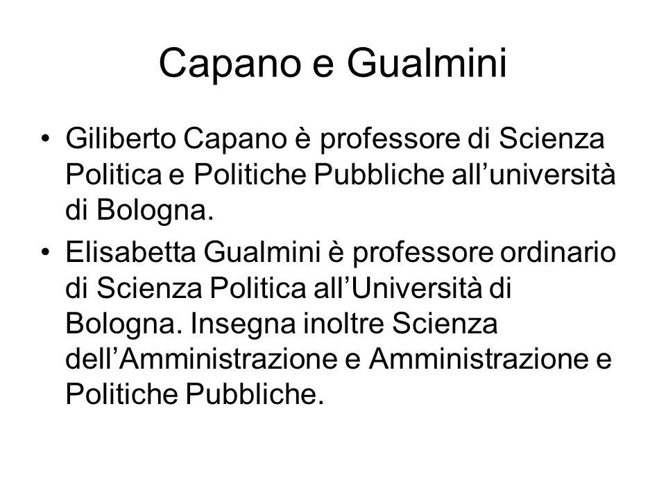 Capano e Gualmini Giliberto Capano è professore di Scienza Politica e Politiche Pubbliche all'università di Bologna.
