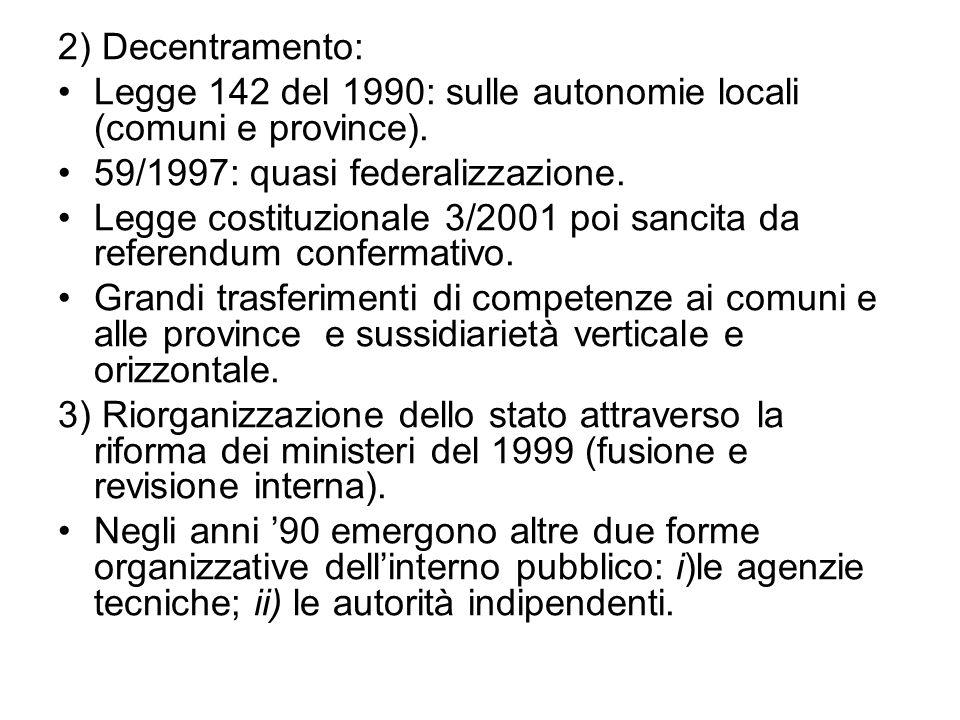 2) Decentramento: Legge 142 del 1990: sulle autonomie locali (comuni e province).