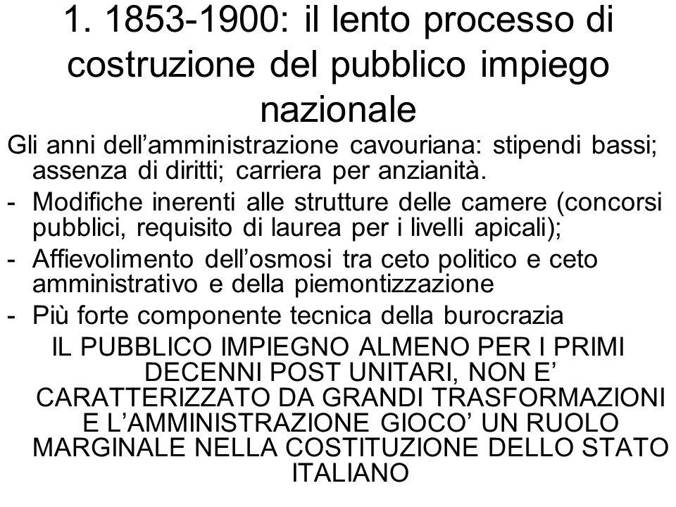 1. 1853-1900: il lento processo di costruzione del pubblico impiego nazionale Gli anni dell'amministrazione cavouriana: stipendi bassi; assenza di dir