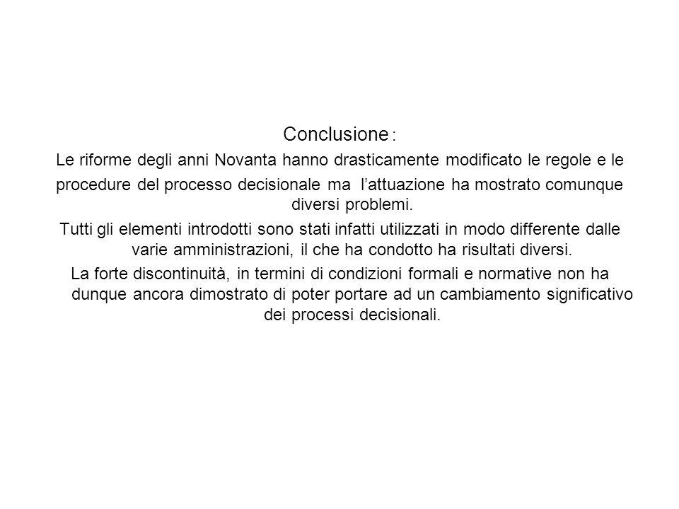 Conclusione : Le riforme degli anni Novanta hanno drasticamente modificato le regole e le procedure del processo decisionale ma l'attuazione ha mostrato comunque diversi problemi.