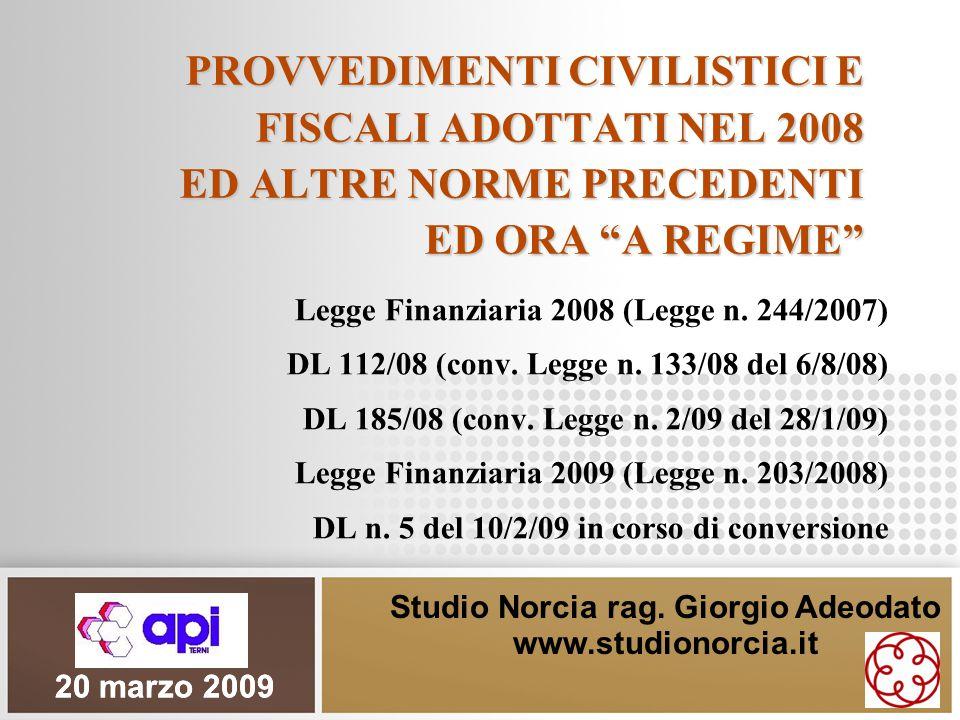 """PROVVEDIMENTI CIVILISTICI E FISCALI ADOTTATI NEL 2008 ED ALTRE NORME PRECEDENTI ED ORA """"A REGIME"""" Legge Finanziaria 2008 (Legge n. 244/2007) DL 112/08"""