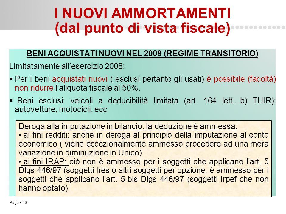 Page  10 I NUOVI AMMORTAMENTI (dal punto di vista fiscale) BENI ACQUISTATI NUOVI NEL 2008 (REGIME TRANSITORIO) Limitatamente all'esercizio 2008:  Pe