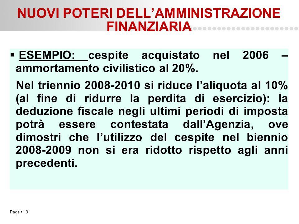 Page  13 NUOVI POTERI DELL'AMMINISTRAZIONE FINANZIARIA  ESEMPIO: cespite acquistato nel 2006 – ammortamento civilistico al 20%. Nel triennio 2008-20