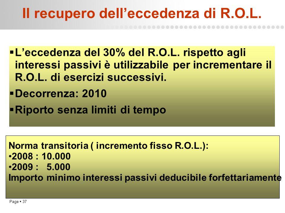 Page  37 Il recupero dell'eccedenza di R.O.L.  L'eccedenza del 30% del R.O.L. rispetto agli interessi passivi è utilizzabile per incrementare il R.O
