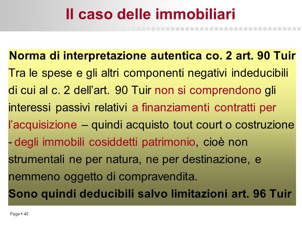 Page  40 Il caso delle immobiliari Norma di interpretazione autentica co. 2 art. 90 Tuir Tra le spese e gli altri componenti negativi indeducibili di