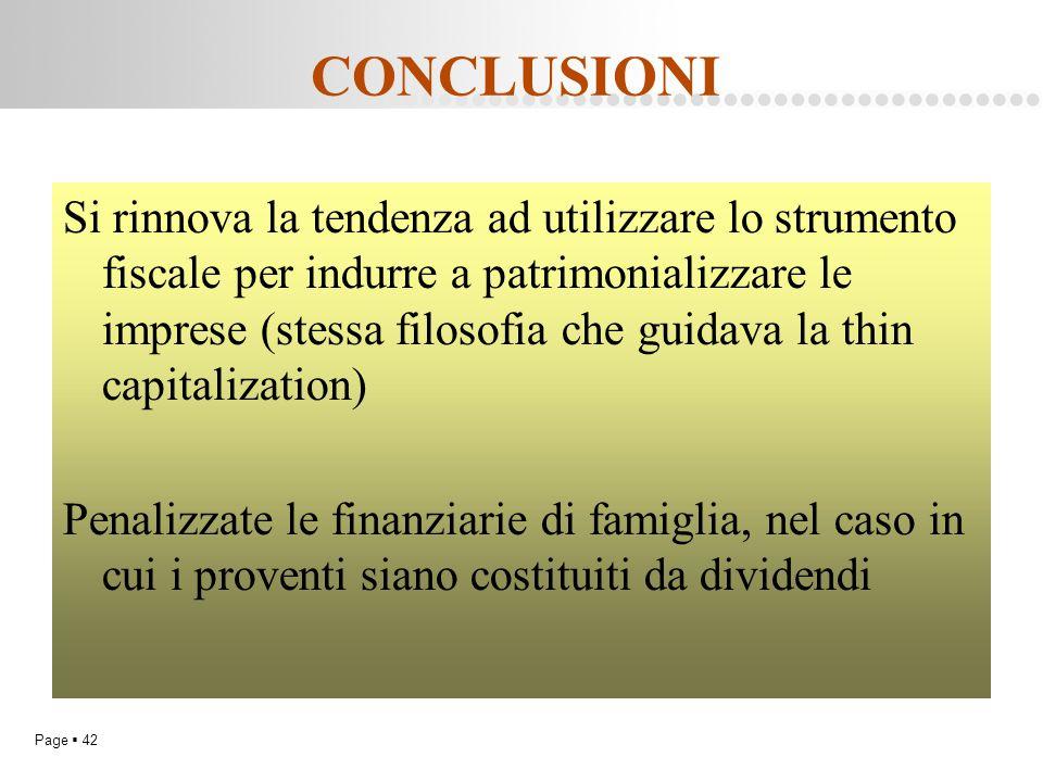 Page  42 CONCLUSIONI Si rinnova la tendenza ad utilizzare lo strumento fiscale per indurre a patrimonializzare le imprese (stessa filosofia che guida