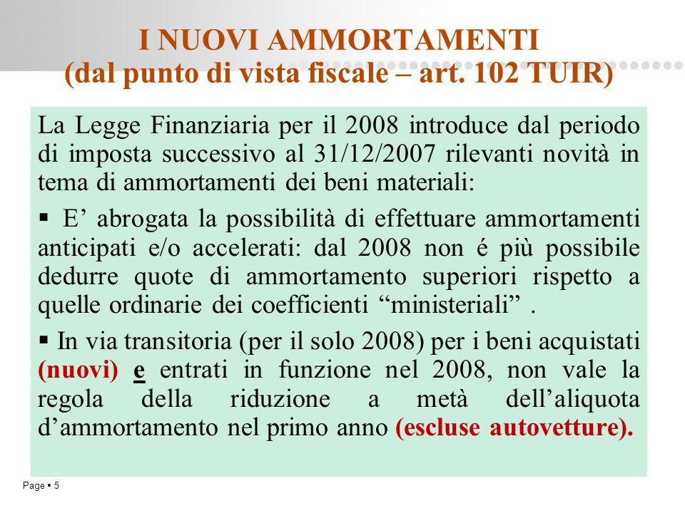 Page  5 I NUOVI AMMORTAMENTI (dal punto di vista fiscale – art. 102 TUIR) La Legge Finanziaria per il 2008 introduce dal periodo di imposta successiv