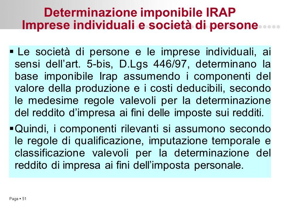 Page  51 Determinazione imponibile IRAP Imprese individuali e società di persone  Le società di persone e le imprese individuali, ai sensi dell'art.