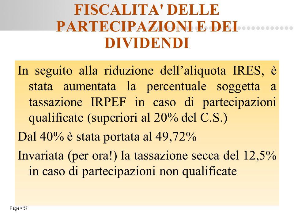 Page  57 FISCALITA' DELLE PARTECIPAZIONI E DEI DIVIDENDI In seguito alla riduzione dell'aliquota IRES, è stata aumentata la percentuale soggetta a ta