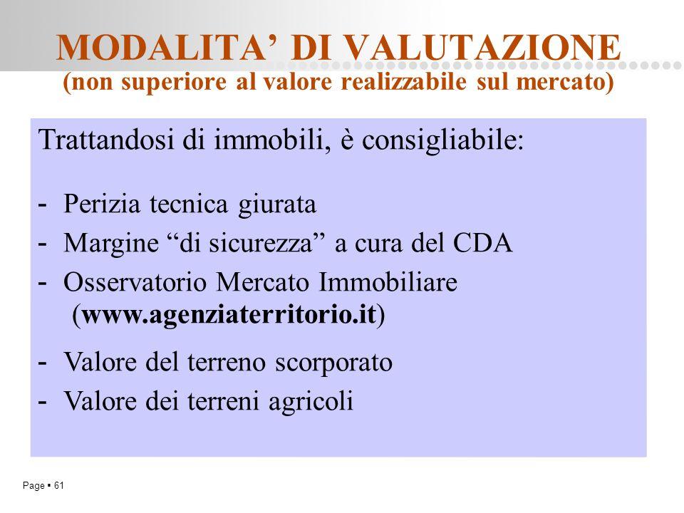 Page  61 MODALITA' DI VALUTAZIONE (non superiore al valore realizzabile sul mercato) Trattandosi di immobili, è consigliabile: - Perizia tecnica giu