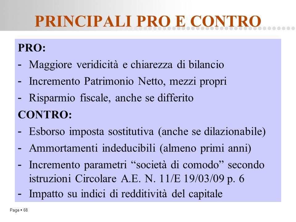Page  68 PRINCIPALI PRO E CONTRO PRO: - Maggiore veridicità e chiarezza di bilancio - Incremento Patrimonio Netto, mezzi propri - Risparmio fiscale,