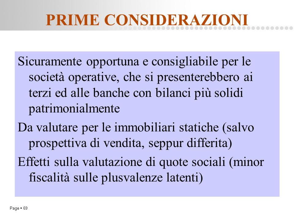 Page  69 PRIME CONSIDERAZIONI Sicuramente opportuna e consigliabile per le società operative, che si presenterebbero ai terzi ed alle banche con bila